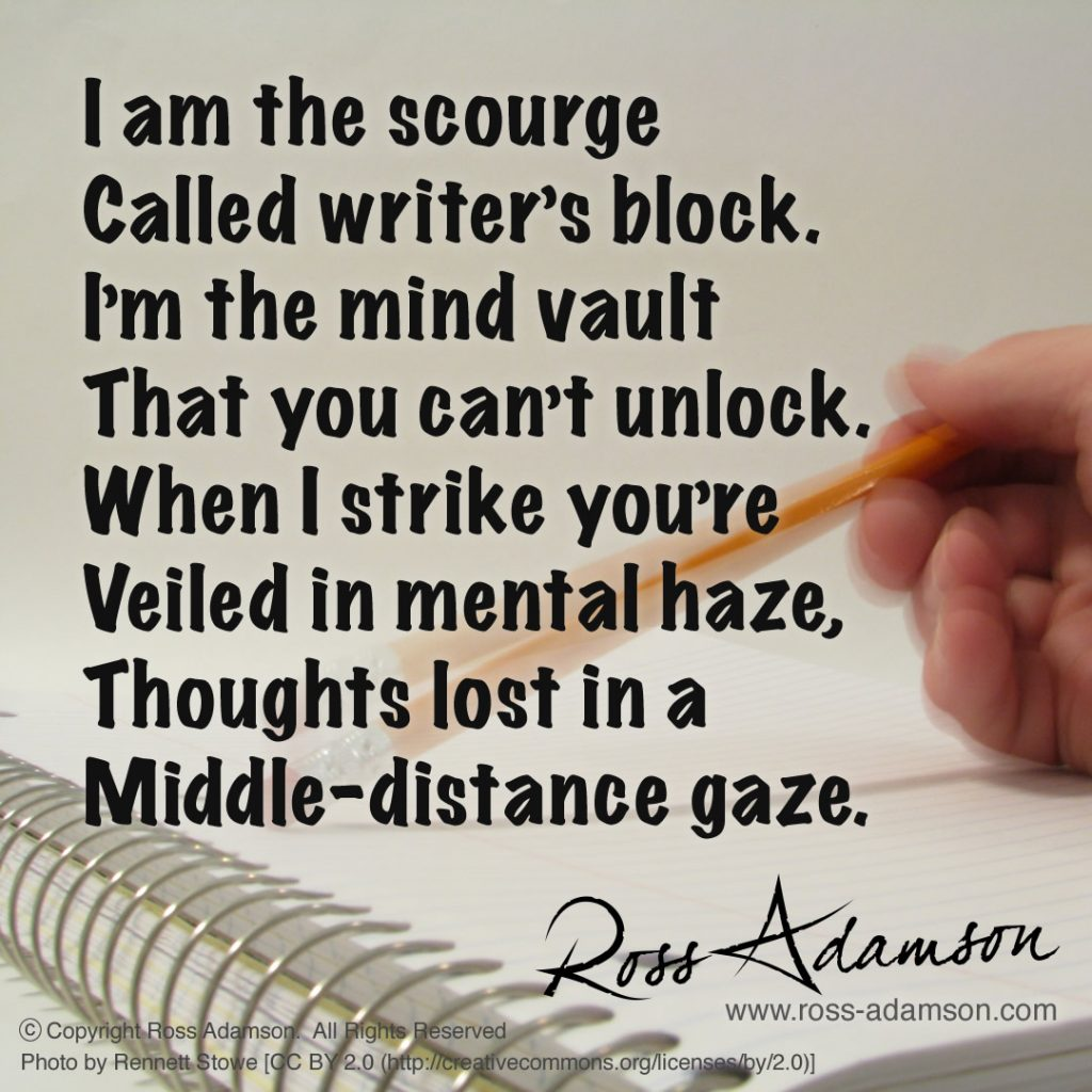 A short graphic poem about writers' block by Ross Adamson: I am the scourge called writer's block. I'm the mind vault that you can't unlock. When I strike you're veiled in mental haze, thoughts lost in a middle-distance gaze.