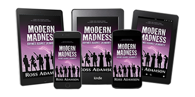 Modern Madness: Rhymes Against Humanity e-book is also available: get Ross Adamson's groundbreaking poetry ebook on Amazon Kindle, Apple Books and Rakuten Kobo!